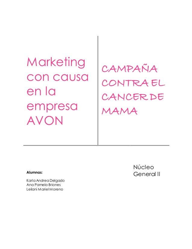 Marketing con causa en la empresa AVON CAMPAÑA CONTRA EL CANCER DE MAMA Alumnas: Karla Andrea Delgado Ana Pamela Briones L...