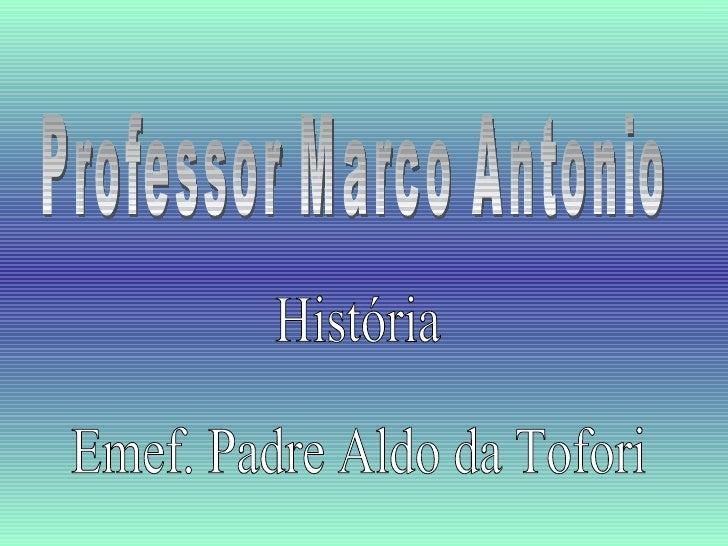 Professor Marco Antonio História Emef. Padre Aldo da Tofori