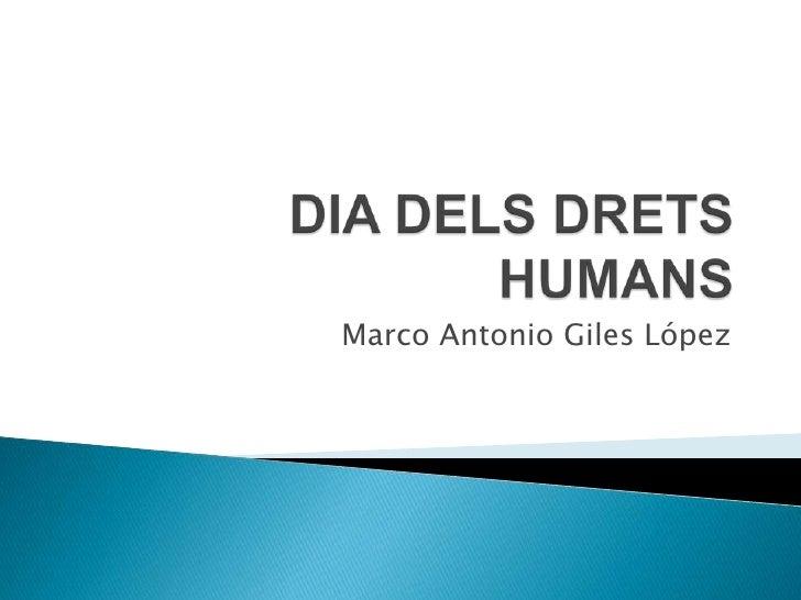 DIA DELS DRETS HUMANS<br />Marco Antonio Giles López<br />