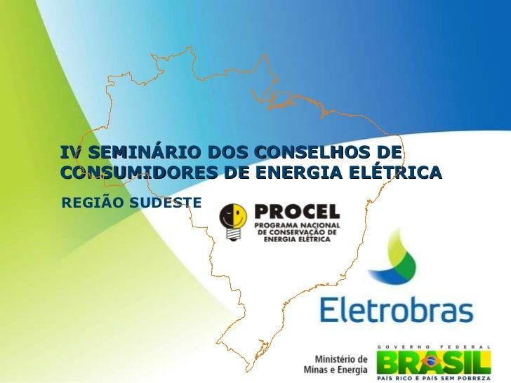 IV SEMINÁRIO DOS CONSELHOS DE CONSUMIDORES DE ENERGIA ELÉTRICA REGIÃO SUDESTE