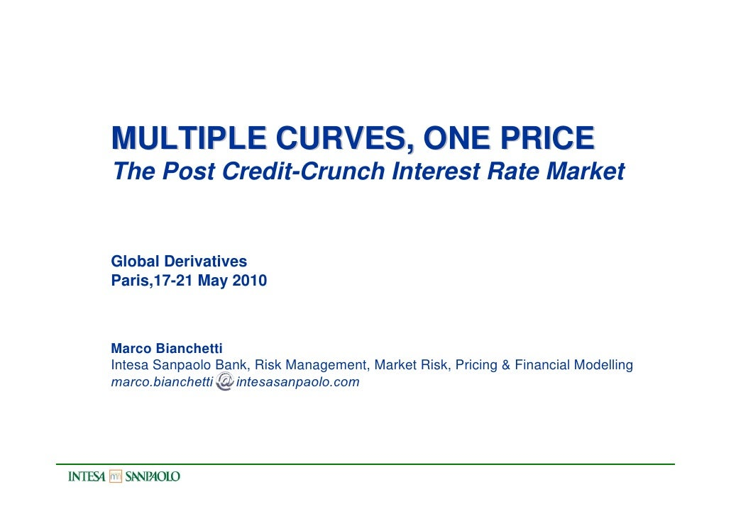MULTIPLE CURVES, ONE PRICE The Post Credit-Crunch Interest Rate Market   Global Derivatives Paris,17-21 May 2010    Marco ...