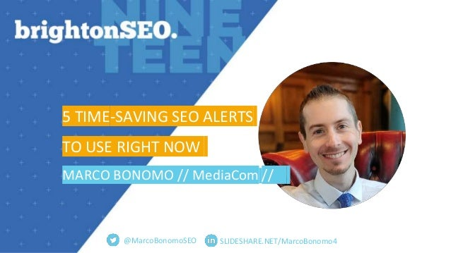 @MarcoBonomoSEO SLIDESHARE.NET/MarcoBonomo4 5 TIME-SAVING SEO ALERTS TO USE RIGHT NOW MARCO BONOMO // MediaCom //