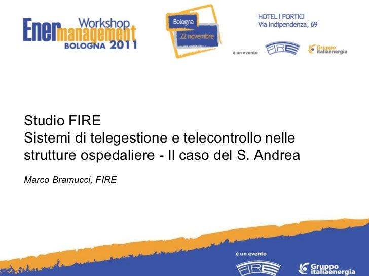 Studio FIRE  Sistemi di telegestione e telecontrollo nelle strutture ospedaliere - Il caso del S. Andrea Marco Bramucci, F...