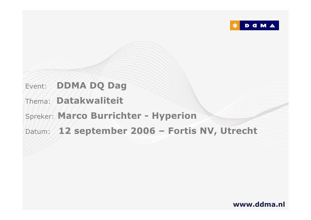 vent:      DDMA DQ Dag hema:      Datakwaliteit  preker:   Marco Burrichter - Hyperion Datum:     12 september 2006 – Fort...