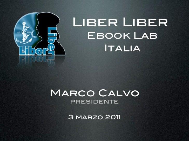 Liber Liber      Ebook Lab        ItaliaMarco Calvo  presidente  3 marzo 2011