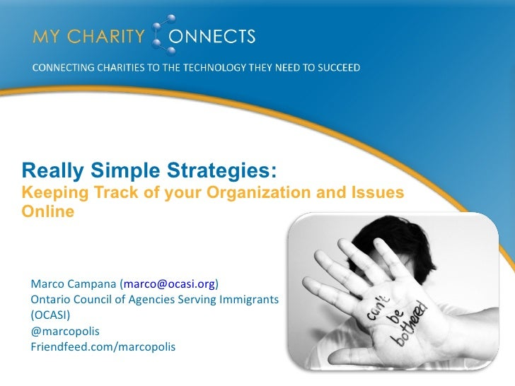 Really Simple Strategies: Keeping Track of your Organization and Issues Online Marco Campana ( [email_address] ) Ontario ...