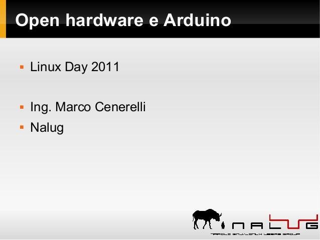 Open hardware e Arduino  Linux Day 2011  Ing. Marco Cenerelli  Nalug