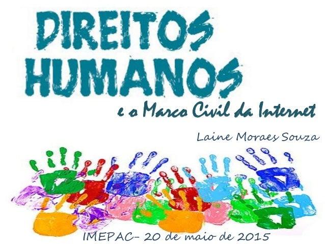 e o Marco Civil da Internet IMEPAC- 20 de maio de 2015 Laine Moraes Souza
