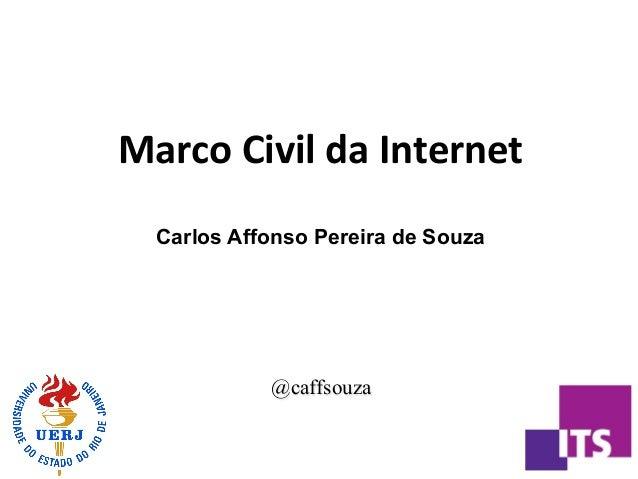 Marco  Civil  da  Internet         Carlos Affonso Pereira de Souza    @caffsouza