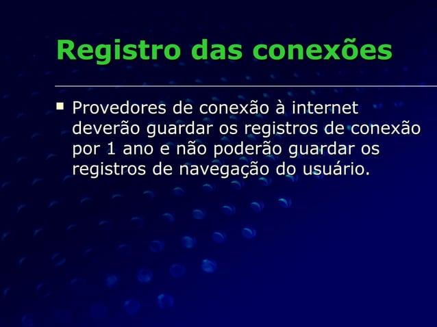 Registro das conexõesRegistro das conexões  Provedores de conexão à internetProvedores de conexão à internet deverão guar...