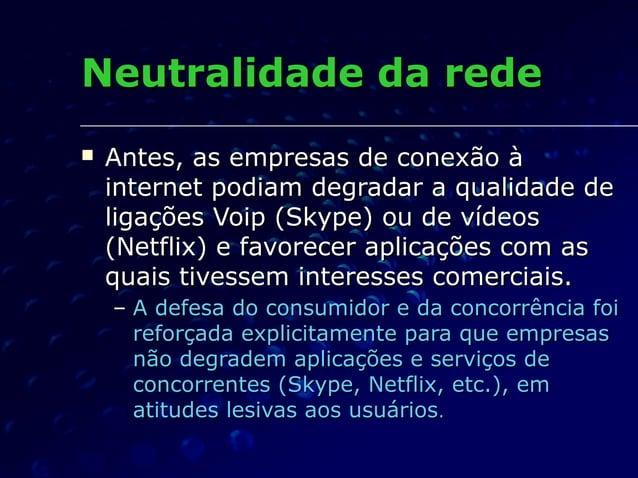 Neutralidade da redeNeutralidade da rede  Antes, as empresas de conexão àAntes, as empresas de conexão à internet podiam ...