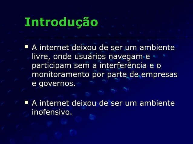 IntroduçãoIntrodução  A internet deixou de ser um ambienteA internet deixou de ser um ambiente livre, onde usuários naveg...