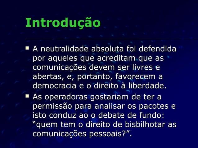 IntroduçãoIntrodução  A neutralidade absoluta foi defendidaA neutralidade absoluta foi defendida por aqueles que acredita...