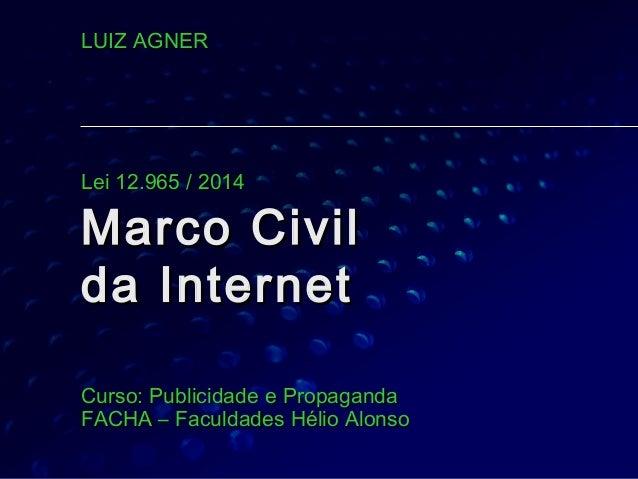 Marco CivilMarco Civil da Internetda Internet CursoCurso:: Publicidade e PropagandaPublicidade e Propaganda FACHA – Faculd...