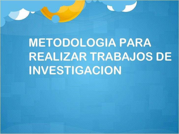 METODOLOGIA PARA REALIZAR TRABAJOS DE INVESTIGACION