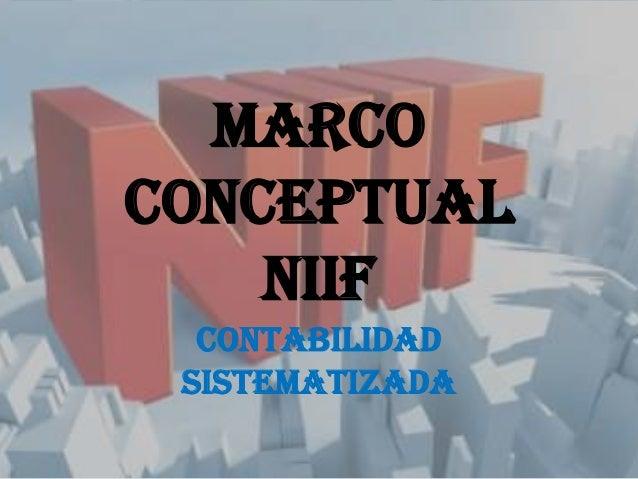 MARCO CONCEPTUAL NIIF CONTABILIDAD SISTEMATIZADA