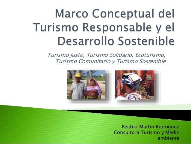 Marco Conceptual del Turismo Responsable y el Desarrollo Sostenible<br />Turismo Justo, Turismo Solidario, Ecoturismo, Tur...