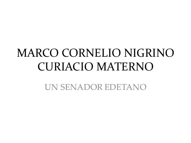 MARCO CORNELIO NIGRINO CURIACIO MATERNO UN SENADOR EDETANO