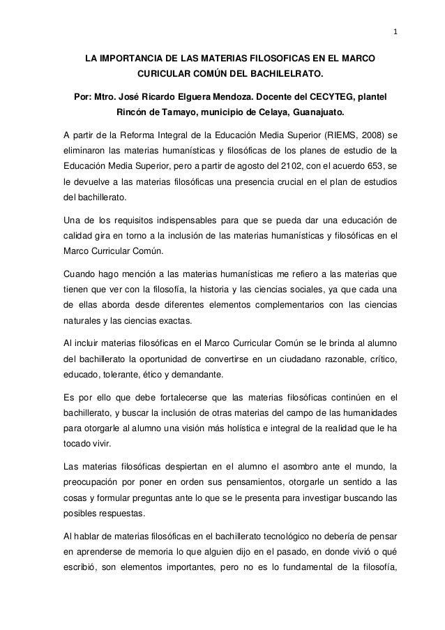 1 LA IMPORTANCIA DE LAS MATERIAS FILOSOFICAS EN EL MARCO CURICULAR COMÚN DEL BACHILELRATO. Por: Mtro. José Ricardo Elguera...