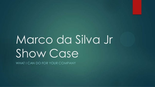 Marco da Silva JrShow CaseWHAT I CAN DO FOR YOUR COMPANY