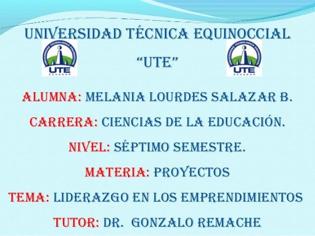 """UNIVERSIDAD TÉCNICA EQUINOCCIAL""""UTE""""ALUMNA: MELANIA LOURDES SALAZAR B.CARRERA: CIENCIAS DE LA EDUCACIÓN.NIVEL: SÉPTIMO SEM..."""