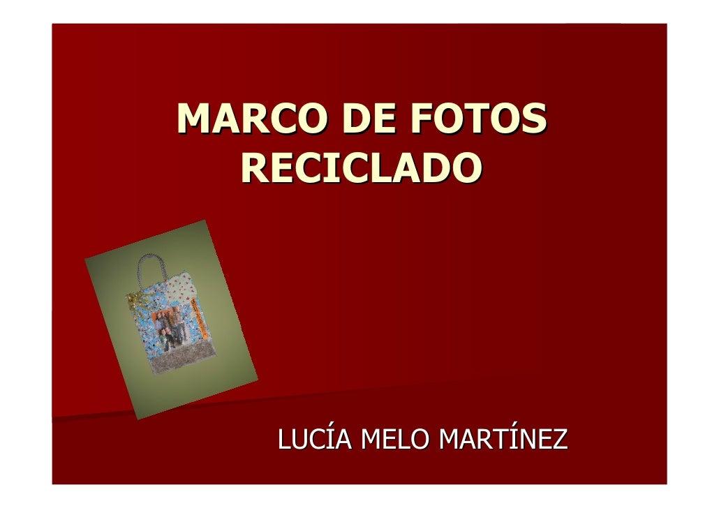 MARCO DE FOTOS  RECICLADO   LUCÍA MELO MARTÍNEZ