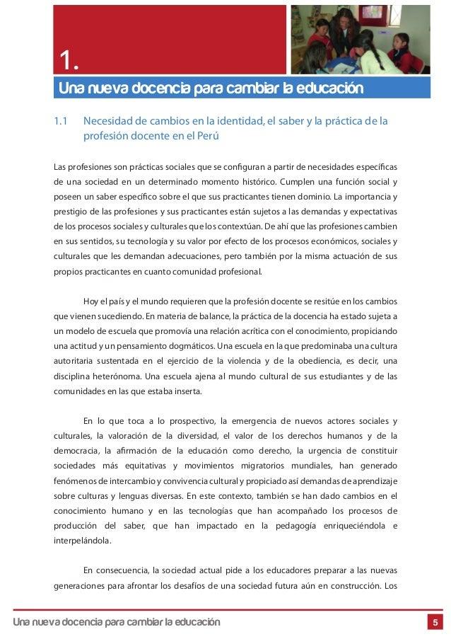 5 1.1 Necesidad de cambios en la identidad, el saber y la práctica de la profesión docente en el Perú Las profesiones son ...
