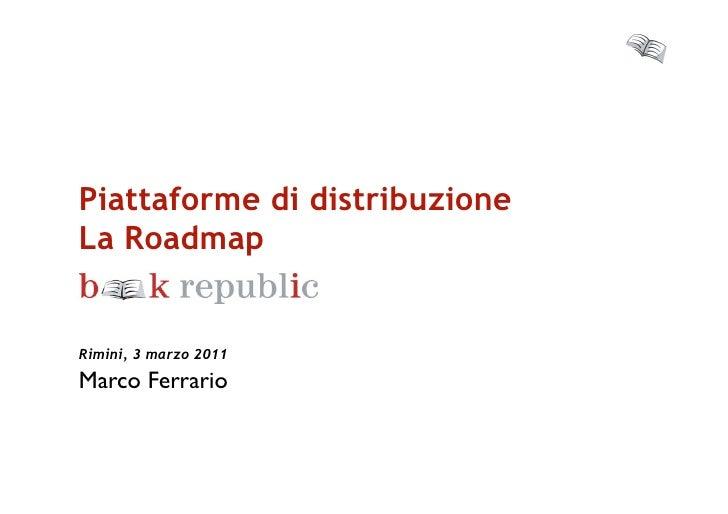 Piattaforme di distribuzioneLa Roadmap              Rimini, 3 marzo 2011Marco Ferrario