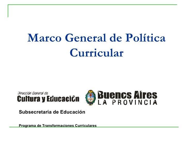 Marco General de Política Curricular Subsecretaría de Educación   Programa de Transformaciones Curriculares