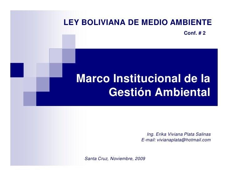 LEY BOLIVIANA DE MEDIO AMBIENTE                                                  Conf. # 2       Marco Institucional de la...