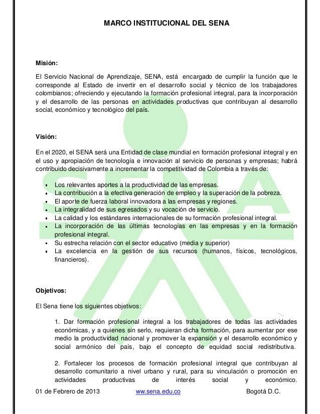 MARCO INSTITUCIONAL DEL SENAMisión:El Servicio Nacional de Aprendizaje, SENA, está encargado de cumplir la función que lec...