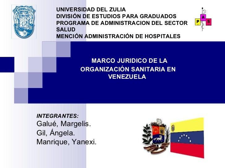 MARCO JURIDICO DE LA ORGANIZACIÓN SANITARIA EN VENEZUELA   UNIVERSIDAD DEL ZULIA DIVISIÓN DE ESTUDIOS PARA GRADUADOS PROGR...