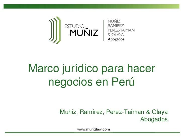 Marco jurídico para hacer   negocios en Perú      Muñiz, Ramírez, Perez-Taiman & Olaya                                 Abo...