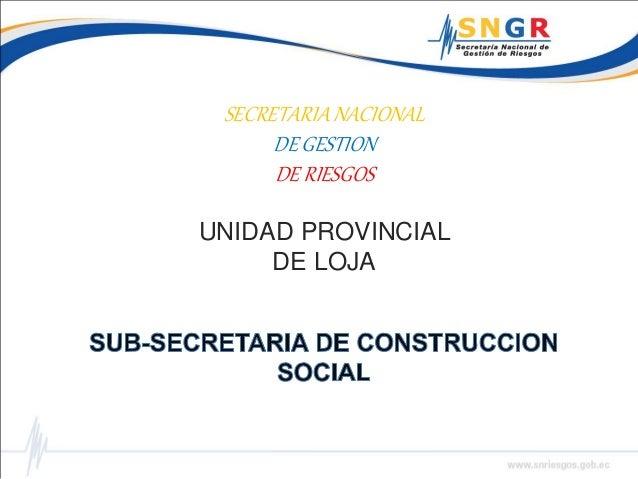 SECRETARIA NACIONAL DE GESTION DE RIESGOS UNIDAD PROVINCIAL DE LOJA