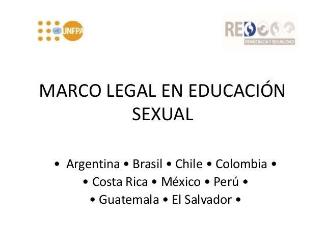MARCO LEGAL EN EDUCACIÓN SEXUAL • Argentina • Brasil • Chile • Colombia • • Costa Rica • México • Perú • • Guatemala • El ...