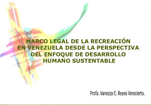 MARCO LEGAL DE LA RECREACIÓNEN VENEZUELA DESDE LA PERSPECTIVADEL ENFOQUE DE DESARROLLOHUMANO SUSTENTABLE