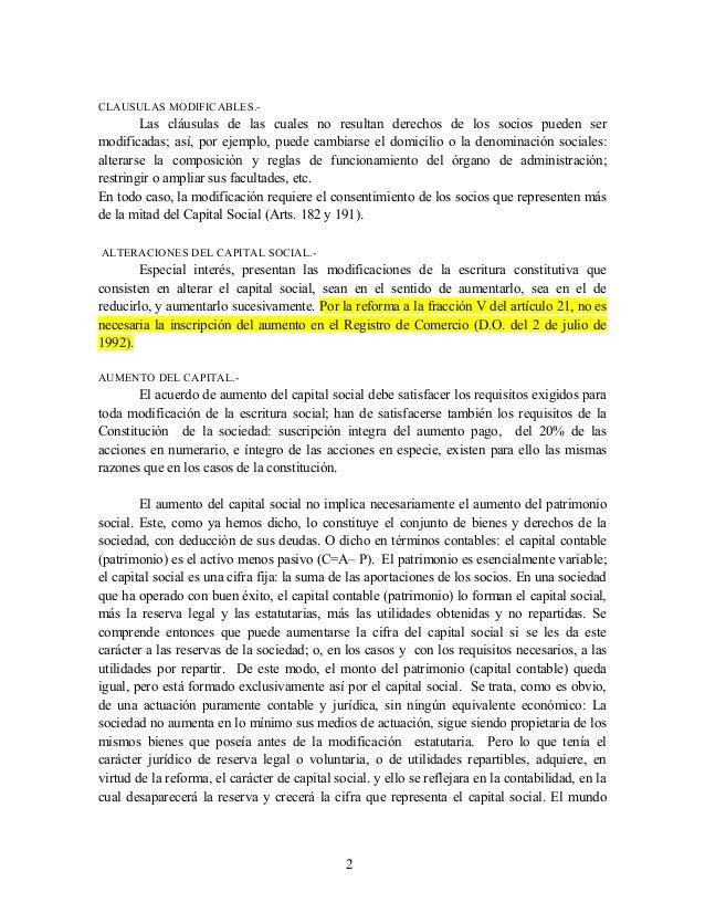 CLAUSULAS MODIFICABLES.-  Las cláusulas de las cuales no resultan derechos de los socios pueden ser modificadas; así, por ...