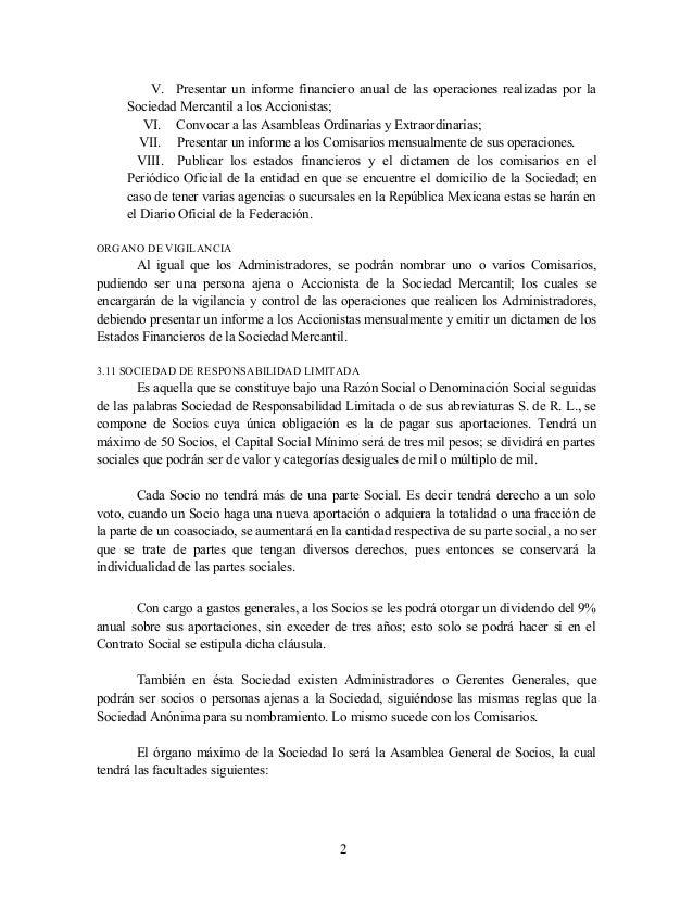 V. Presentar un informe financiero anual de las operaciones realizadas por la Sociedad Mercantil a los Accionistas; VI. Co...