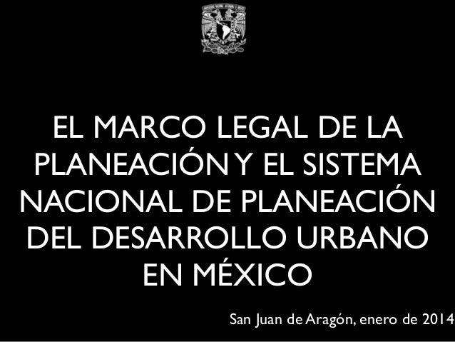 EL MARCO LEGAL DE LA PLANEACIÓN Y EL SISTEMA NACIONAL DE PLANEACIÓN DEL DESARROLLO URBANO EN MÉXICO San Juan de Aragón, en...