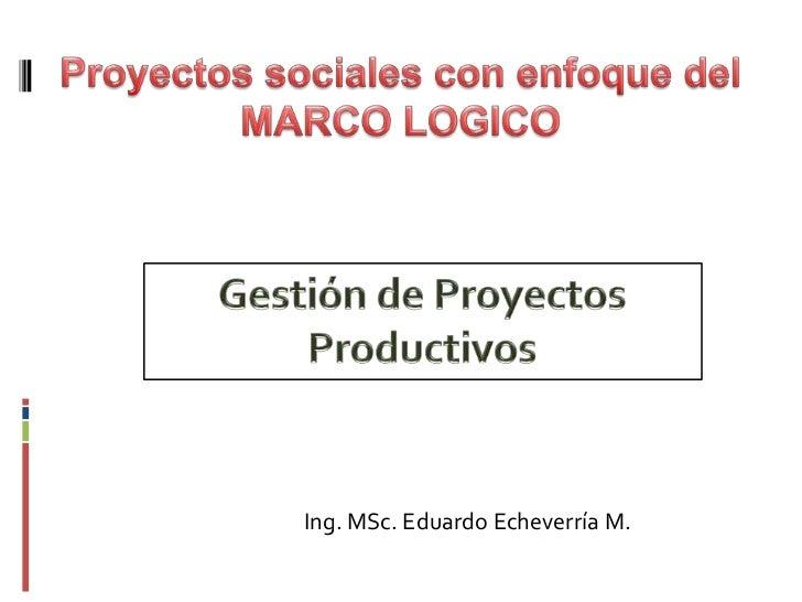Ing. MSc. Eduardo Echeverría M.