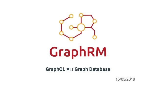 GraphQL ♥ Graph Database 15/03/2018