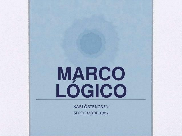MARCO LÓGICO KARI ÖRTENGREN SEPTIEMBRE 2005