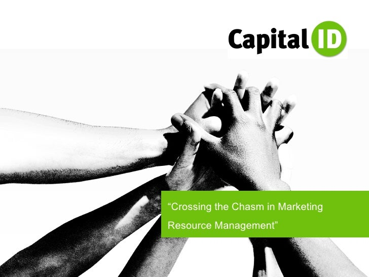 """"""" Crossing the Chasm in Marketing Resource Management"""""""