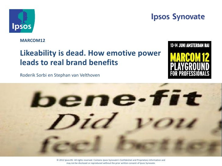 MARCOM12Likeability is dead. How emotive powerleads to real brand benefitsRoderik Sorbi en Stephan van Velthoven          ...