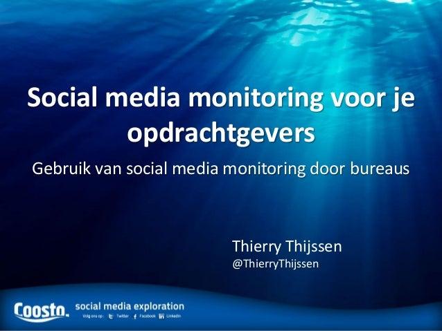 Social media monitoring voor jeopdrachtgeversGebruik van social media monitoring door bureausThierry Thijssen@ThierryThijs...