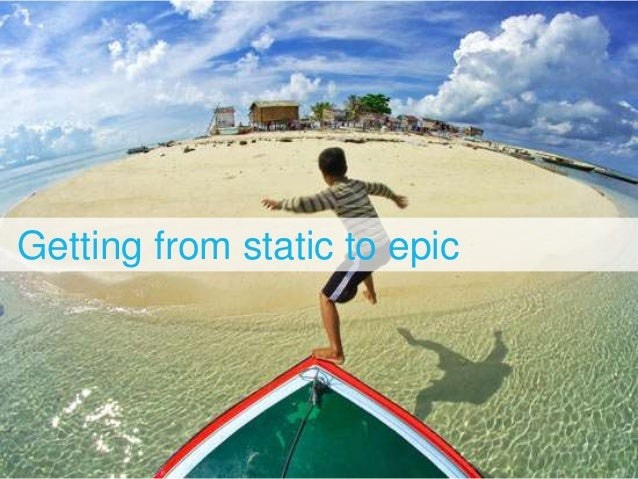 Getting from static to epic