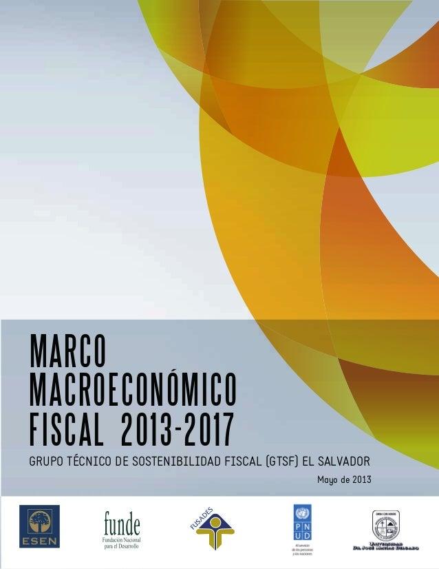 MARCO MACROECONÓMICO FISCAL 2013-2017GRUPO TÉCNICO DE SOSTENIBILIDAD FISCAL (GTSF) EL SALVADOR Mayo de 2013