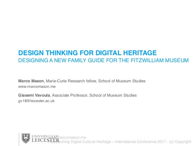 DESIGN THINKING FOR DIGITAL HERITAGE DESIGNING A NEW FAMILY GUIDE FOR THE FITZWILLIAM MUSEUM Marco Mason, Marie-Curie Rese...