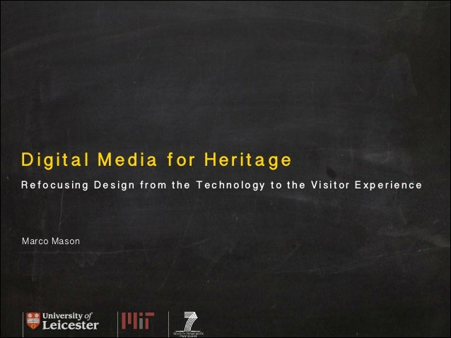 ! Digital Media for Heritage Refocusing Design from the Technology to the Visitor Experience Marco Mason