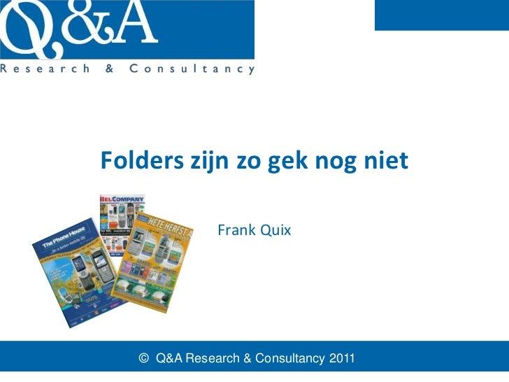 Folders zijn zo gek nog niet              Frank Quix   © Q&A Research & Consultancy 2011